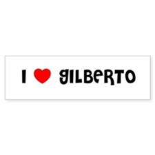 I LOVE GILBERTO Bumper Bumper Sticker