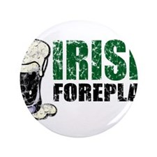 "Irish Foreplay Distressed 3.5"" Button"