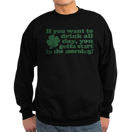 If you want to drink all day Sweatshirt (dark)
