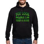 You Look Like I Need a Beer Hoodie (dark)