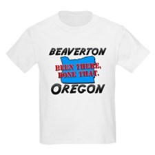 beaverton oregon - been there, done that T-Shirt