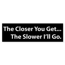 The Closer You Get... Bumper Sticker (50 pk)
