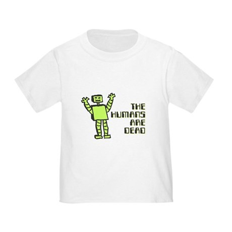 The Humans Are Dead Toddler T-Shirt
