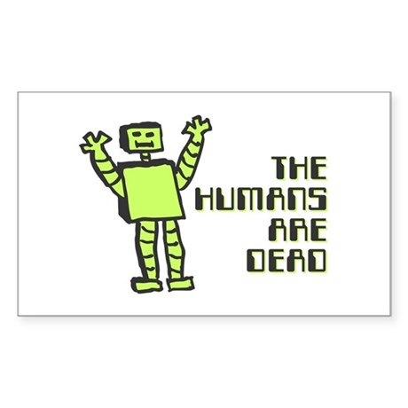 The Humans Are Dead Rectangle Sticker