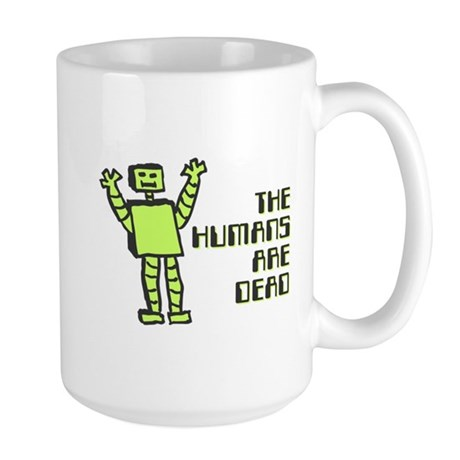 The Humans Are Dead Large Mug