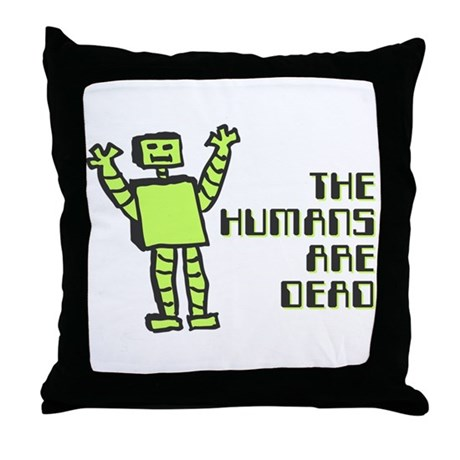 The Humans Are Dead Throw Pillow