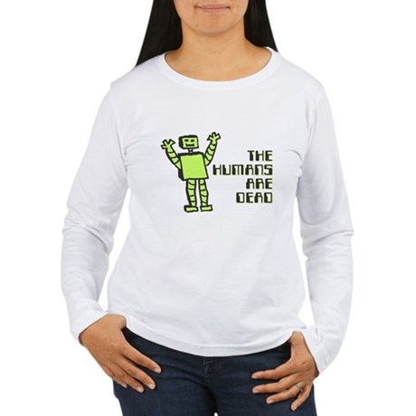 The Humans Are Dead Womens Long Sleeve T-Shirt