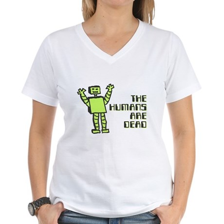 The Humans Are Dead Womens V-Neck T-Shirt