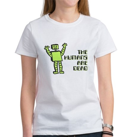 The Humans Are Dead Womens T-Shirt