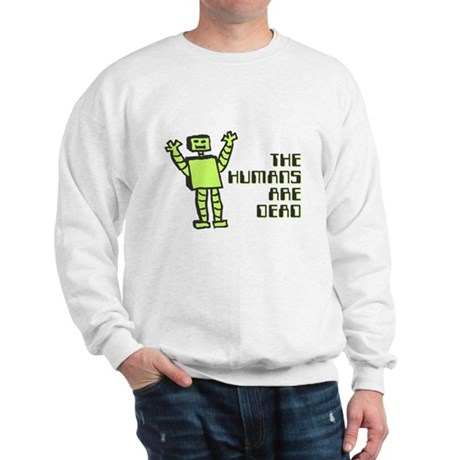 The Humans Are Dead Sweatshirt