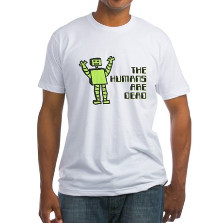 The Humans Are Dead Fitted T-Shirt