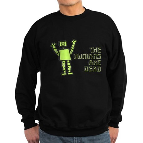 The Humans Are Dead Dark Sweatshirt