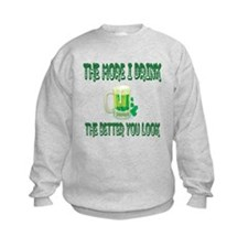 The More I Drink The Better You Look Sweatshirt