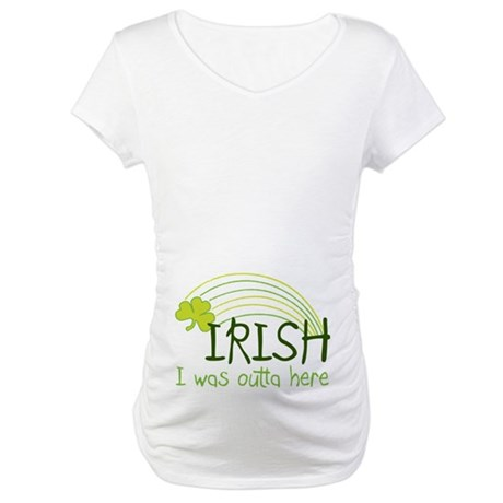 Irish I Was Outta Here Maternity Shirt