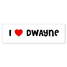 I LOVE DWAYNE Bumper Bumper Sticker