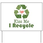 Kiss Me I Recyle Yard Sign