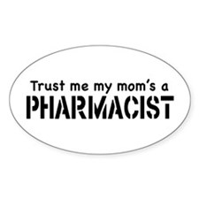 Trust Me My Mom's a Pharmacist Oval Decal
