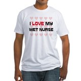 I Love My Wet Nurse Shirt