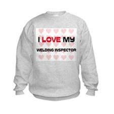I Love My Welding Inspector Sweatshirt