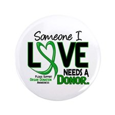 "Needs A Donor 2 ORGAN DONATION 3.5"" Button"