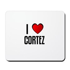 I LOVE CORTEZ Mousepad