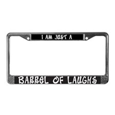 I'm just a barrel of laughs License Plate Frame