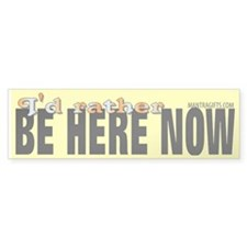Be here now Bumper Bumper Sticker