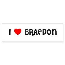 I LOVE BRAEDON Bumper Bumper Sticker