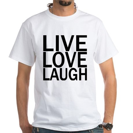 Live Love Laugh White T-Shirt