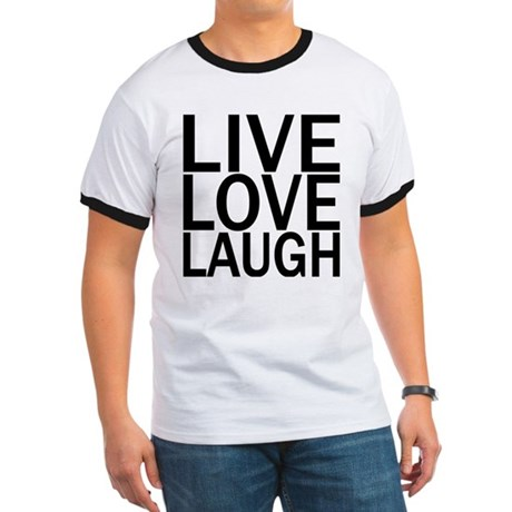 Live Love Laugh Ringer T
