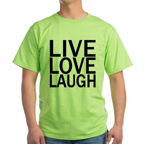Live Love Laugh Green T-Shirt