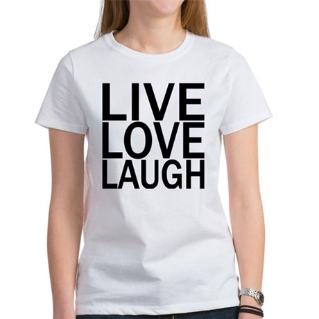 Live Love Laugh Women's T-Shirt