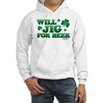 Will Jig For Beer! Hooded Sweatshirt