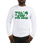 Will Jig For Beer! Long Sleeve T-Shirt