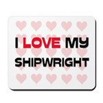 I Love My Shipwright Mousepad