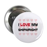 "I Love My Shipwright 2.25"" Button"