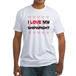 I Love My Shipwright Fitted T-Shirt