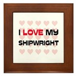 I Love My Shipwright Framed Tile