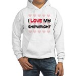 I Love My Shipwright Hooded Sweatshirt