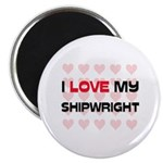I Love My Shipwright Magnet