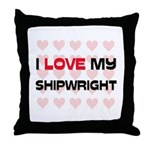 I Love My Shipwright Throw Pillow