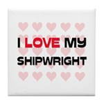 I Love My Shipwright Tile Coaster