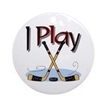 I Play Hockey Ornament (Round)