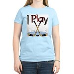 I Play Hockey Women's Pink T-Shirt