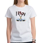 I Play Hockey Women's T-Shirt