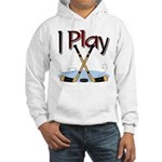 I Play Hockey Hooded Sweatshirt