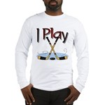 I Play Hockey Long Sleeve T-Shirt