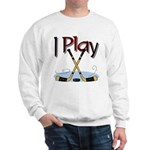 I Play Hockey Sweatshirt