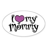 I Love My Mommy Oval Sticker