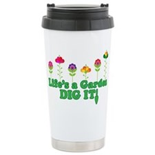 Life's A Garden Dig it Ceramic Travel Mug